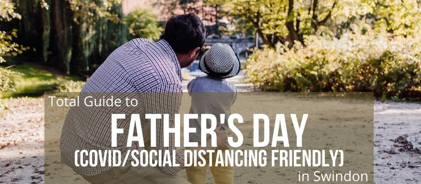 Total Guide to a Socially Distanced Father's Day in Swindon