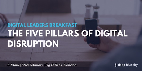 Digital Leaders Breakfast: The 5 Pillars of Digital Disruption