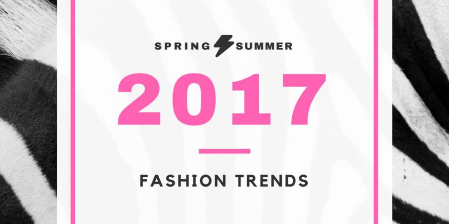 Guest Blogger: Fashion Trends Spring/Summer 2017