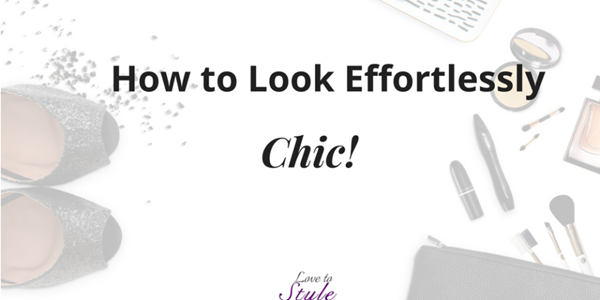 Guest Blogger: How To Look Effortlessly Chic!