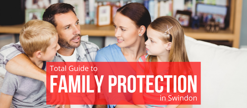Total Guide to Family Protection in Swindon