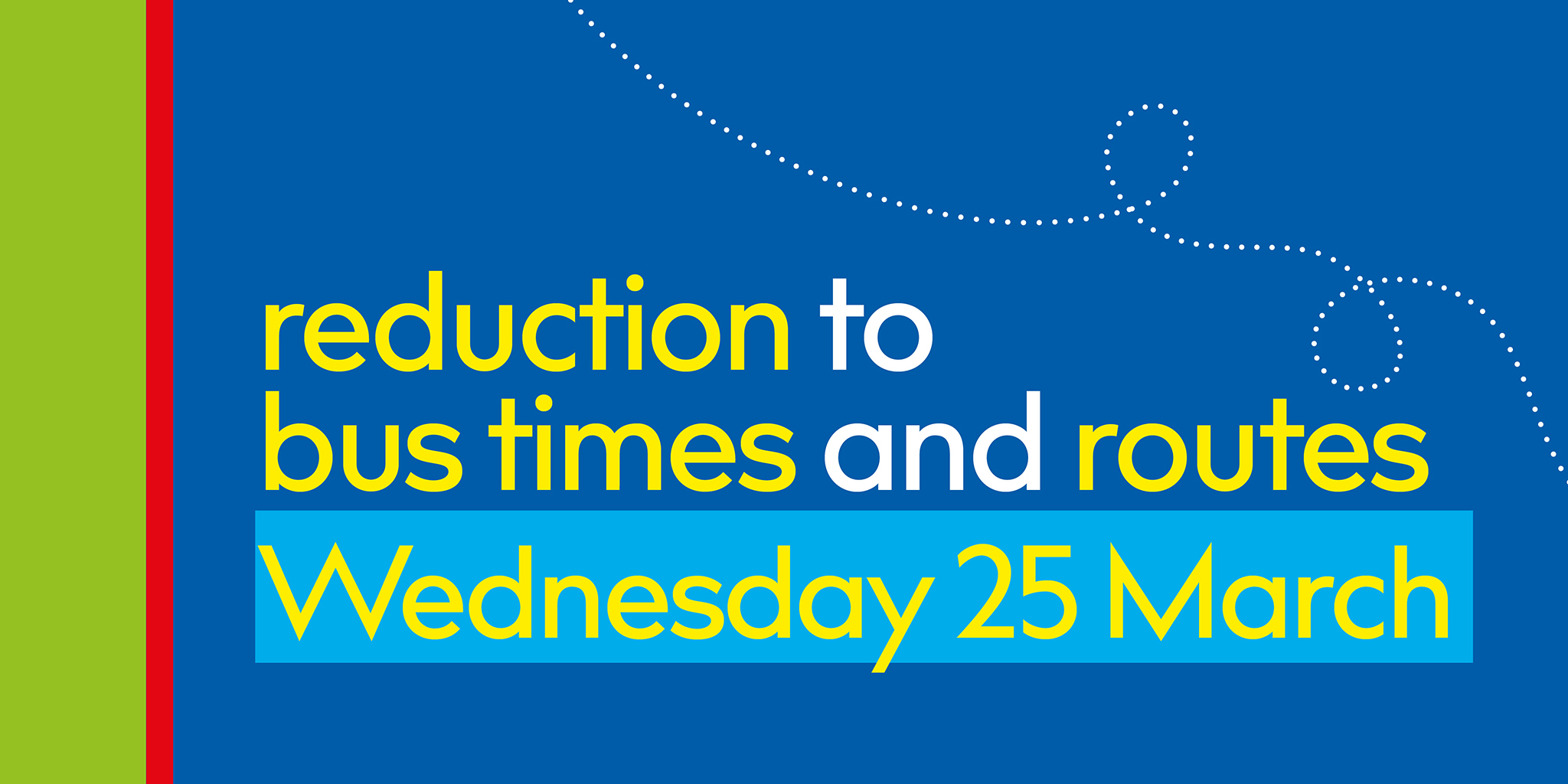 Reduction to bus times and routes from Wednesday 25 March