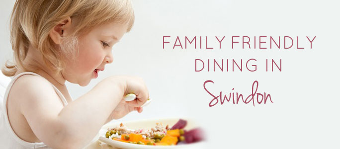 Family Friendly Restaurants in Swindon